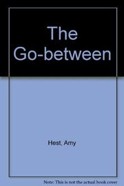 THE GO-BETWEEN by Amy Hest