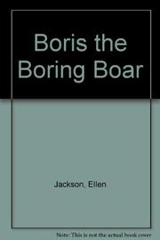 BORIS THE BORING BOAR by Ellen Jackson