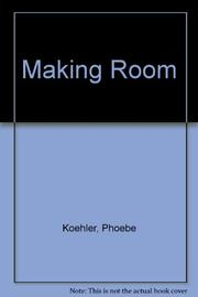 MAKING ROOM by Phoebe Koehler
