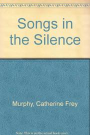 SONGS IN THE SILENCE by Catherine Frey Murphy