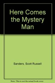 HERE COMES THE MYSTERY MAN by Scott Russell Sanders