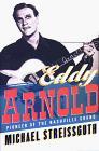 EDDY ARNOLD by Michael Streissguth