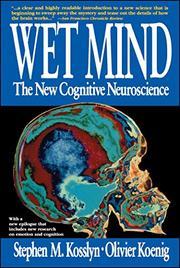 WET MIND: The New Cognitive Neuroscience by Stephen M. & Olivier Koenig Kosslyn