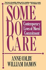 SOME DO CARE: Contemporary Lives of Moral Commitment by Anne & William Damon Colby