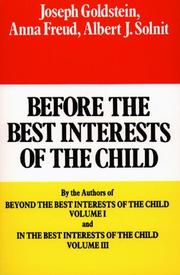 BEFORE THE BEST INTERESTS OF THE CHILD by Joseph; Anna Freud & Albert J. Solnit Goldstein
