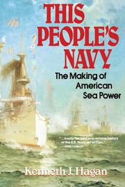 THIS PEOPLE'S NAVY: The Making of American Sea Power by Kenneth J. Hagan
