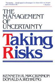 TAKING RISKS: The Management of Uncertainty by Kenneth R. & Donald A. Wehrung with William T. Stanbury MacCrimmon
