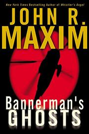BANNERMAN'S GHOSTS by John R. Maxim