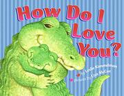 HOW DO I LOVE YOU? by Leslie Kimmelman