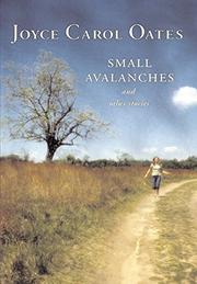 SMALL AVALANCHES by Joyce Carol Oates