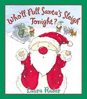 WHO'LL PULL SANTA'S SLEIGH TONIGHT? by Laura Rader