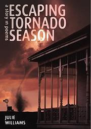 ESCAPING TORNADO SEASON by Julie Williams
