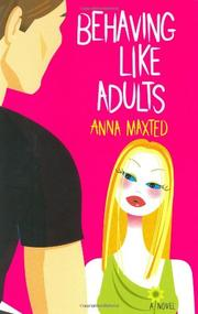 BEHAVING LIKE ADULTS by Anna Maxted