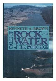 CYCLES OF ROCK AND WATER by Kenneth Brown