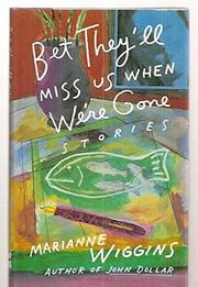 BET THEY'LL MISS US WHEN WE'RE GONE by Marianne Wiggins