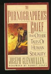 THE PORNOGRAPHER'S GRIEF by Joseph Glenmullen