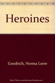 HEROINES by Norma Lorre Goodrich