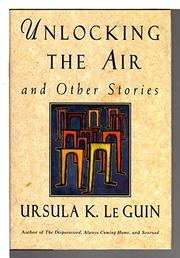 UNLOCKING THE AIR by Ursula K. Le Guin