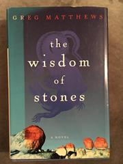 THE WISDOM OF STONES by Greg Matthews