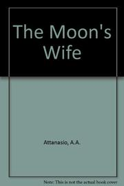 THE MOON'S WIFE by A.A. Attanasio