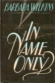 IN NAME ONLY by Barbara Wilkins
