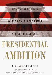 PRESIDENTIAL AMBITION by Richard Shenkman