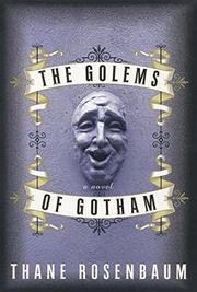 THE GOLEMS OF GOTHAM by Thane Rosenbaum
