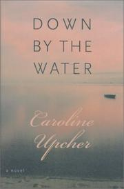 DOWN BY THE WATER by Caroline Upcher