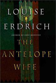 THE ANTELOPE WIFE by Louise Erdrich