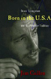 BORN IN THE U.S.A. by Jim Cullen