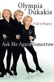 ASK ME AGAIN TOMORROW by Olympia Dukakis