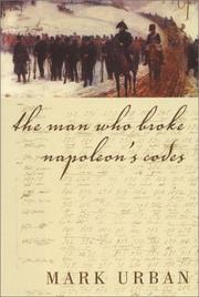 THE MAN WHO BROKE NAPOLEON'S CODES by Mark Urban