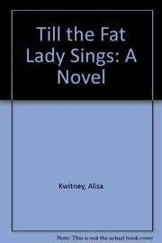 TILL THE FAT LADY SINGS by Alisa Kwitney