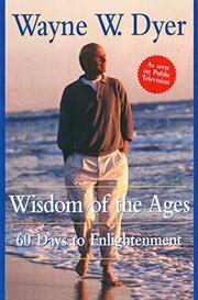 WISDOM OF THE AGES by Wayne W. Dyer