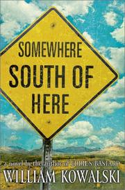 SOMEWHERE SOUTH OF HERE by William Kowalski