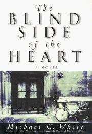 THE BLIND SIDE OF THE HEART by Michael C. White
