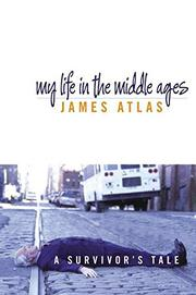 MY LIFE IN THE MIDDLE AGES by James Atlas