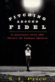 PITCHING AROUND FIDEL by S.L. Price