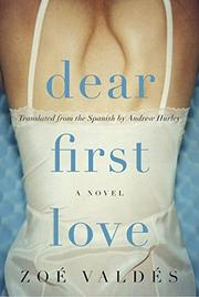 DEAR FIRST LOVE by Zoé Valdés