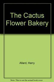 THE CACTUS FLOWER BAKERY by Harry Allard