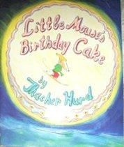 LITTLE MOUSE'S BIRTHDAY CAKE by Thacher Hurd