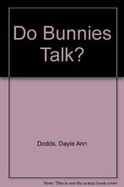 DO BUNNIES TALK? by Dayle Ann Dodds
