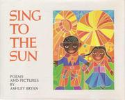 SING TO THE SUN by Ashley  Bryan
