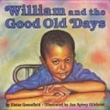 WILLIAM AND THE GOOD OLD DAYS by Eloise Greenfield