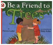 BE A FRIEND TO TREES by Patricia Lauber