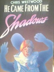 HE CAME FROM THE SHADOWS by Chris Westwood