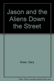 JASON AND THE ALIENS DOWN THE STREET by Gery Greer