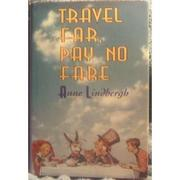 TRAVEL FAR, PAY NO FARE by Anne Lindbergh