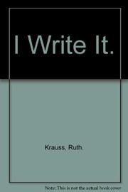I WRITE IT by Ruth Krauss