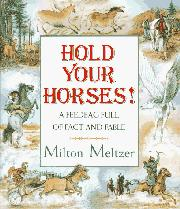HOLD YOUR HORSES! by Milton Meltzer